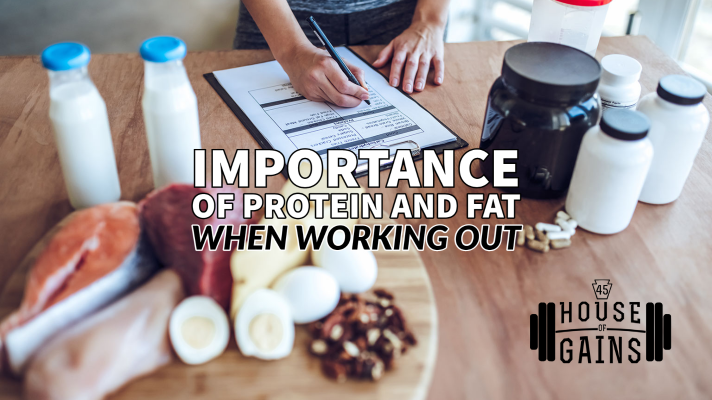 importance of protein and fat when working out